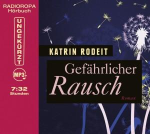 Gefährlicher Rausch von Katrin Rodeit, Cover mit freundlicher Genehmigung von Radioropa Hörbuch
